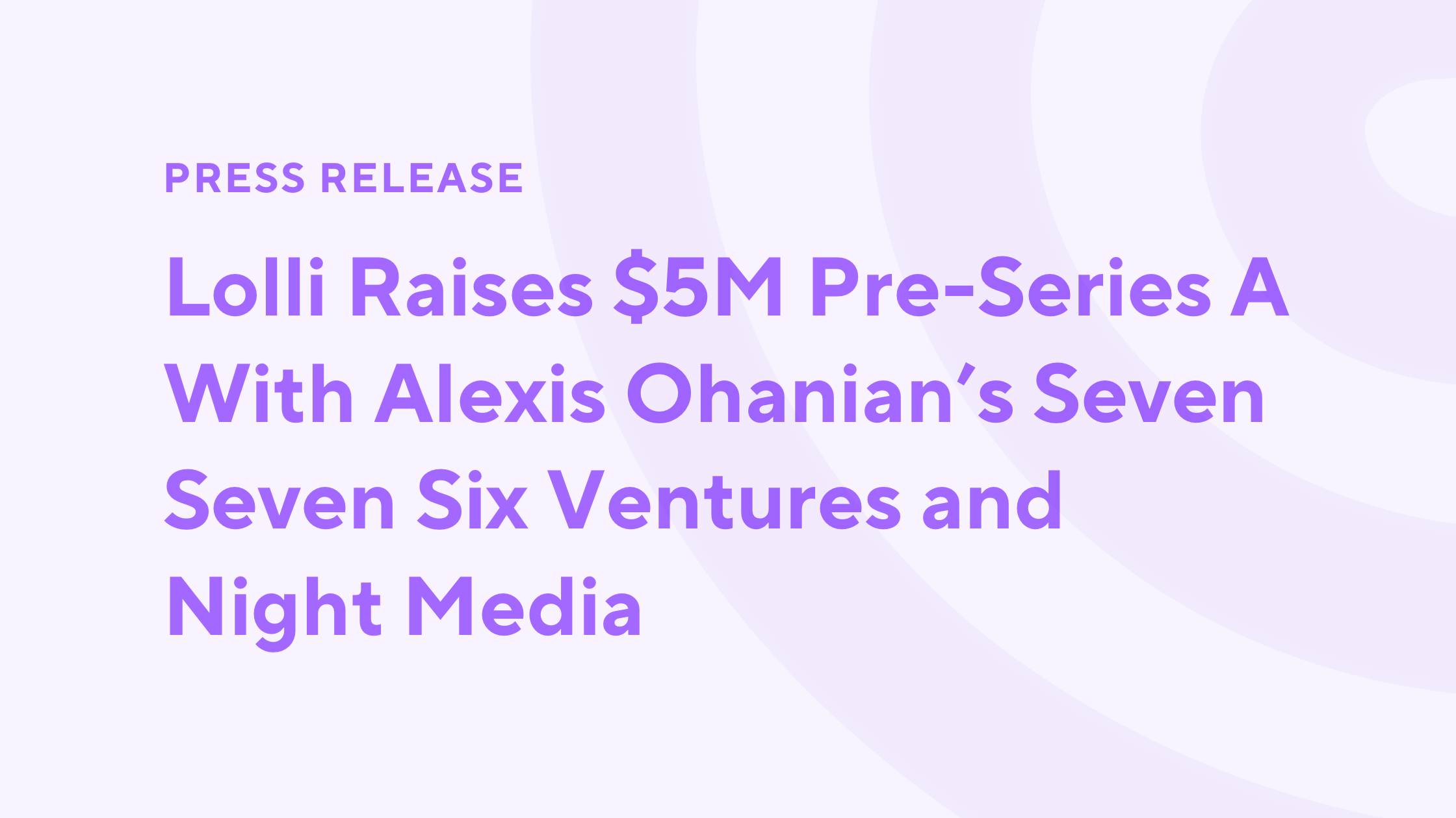 Lolli Raises $5M Pre-Series A With Alexis Ohanian's Seven Seven Six Ventures and Night Media